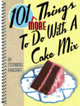 101 More Things to Do with a Cake Mix. Stephanie Ashcraft