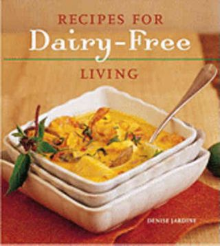 Recipes for Dairy-Free Living. Denise Jardine