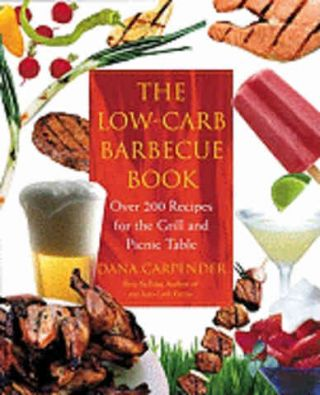 The Low-Carb Barbecue Book. Dana Carpender