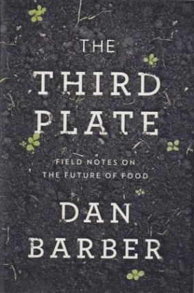 The Third Plate. Dan Barber