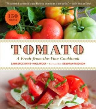 Tomato: a fresh-from-the-vine cookbook. Lawrence Davis-Hollander