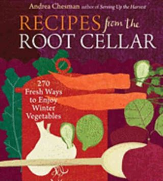 Recipes from the Root Cellar. Andrea Chesman