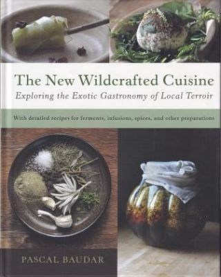 The New Wildcrafted Cuisine. Pascal Baudar