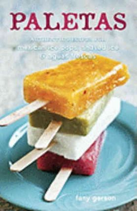 Paletas: authentic recipes for Mexican. Fany Gerson