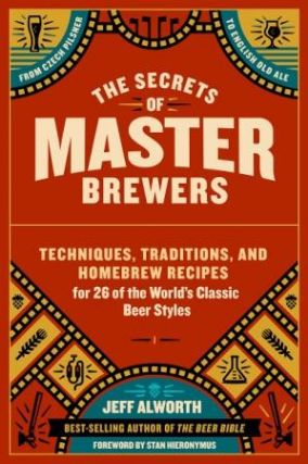 The Secrets of Master Brewers. Jeff Alworth