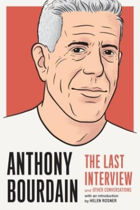 Anthony Bourdain: the last interview. Anthony Bourdain