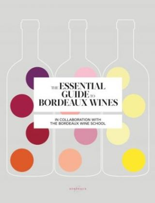 The Essential Guide to Bordeaux Wines. Sophie Brissaud, The Bordeaux Wine School