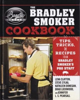 The Bradley Smoker Cookbook. Lena Clayton, Ors