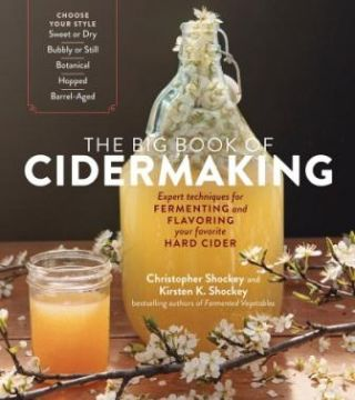 The Big Book of Cidermaking. Kirsten Shockey, Christopher Shockey