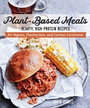 Plant-Based Meats. Robin Asbell