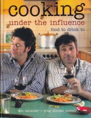 Cooking Under the Influence. Ben Canaider, Greg Duncan-Powell