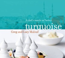 Turquoise: a chef's travels in Turkey. Greg Malouf, Lucy Malouf
