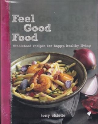 Feel Good Food. Tony Chiodo