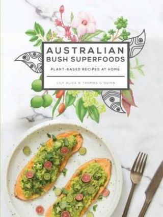 Australian Bush Superfoods. Lily Alice, Thomas O'Quinn