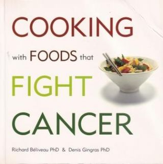 Cooking with Foods that Fight Cancer. Richard Beliveau, Denis Gingras