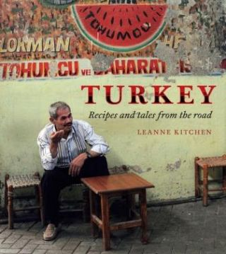 Turkey: recipes & tales from the road. Leanne Kitchen