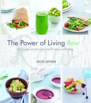 The Power of Living Raw. Nicky Arthur