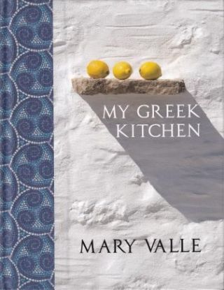 My Greek Kitchen. Mary Valle
