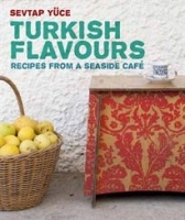 Turkish Flavours: recipes from a seaside. Sevtap Yuce