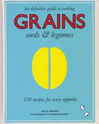 The Definitive Guide to Cooking Grains. Molly Brown