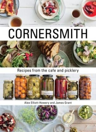 Cornersmith: recipes from the cafe. Alex Elliott-Howery, James Grant
