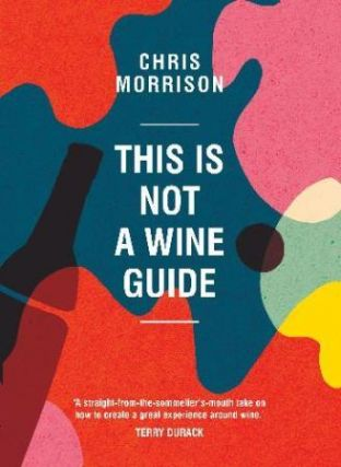 This is Not a Wine Guide. Chris Morrison