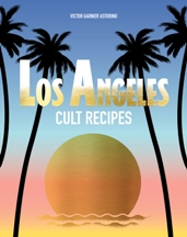 Los Angeles Cult Recipes. Victor Garnier Astorino