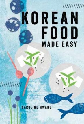 Korean Food Made Easy. Caroline Hwang
