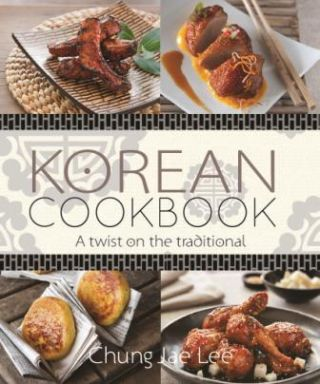 Korean Cookbook: a twist. Chung Jae Lee