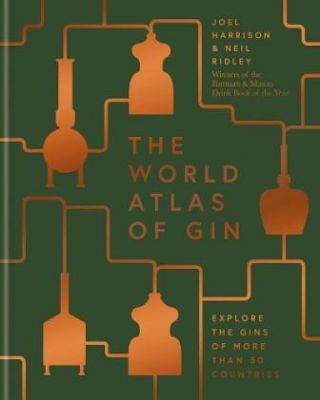 World Atlas of Gin. Joel Harrison, Neil Ridley