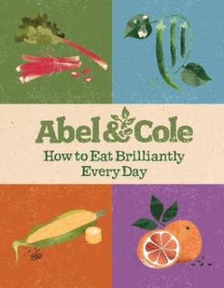 How to Eat Brilliantly Everyday. Abel, Cole