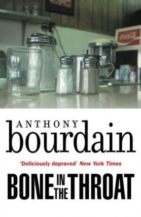 Bone in the Throat. Anthony Bourdain