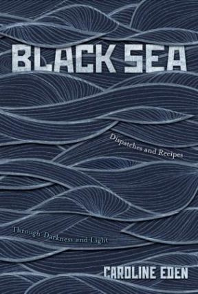Black Sea: dispatches & recipes. Caroline Eden