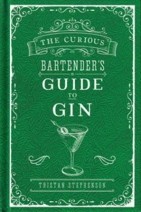 The Curious Bartender's Guide to Gin. Tristan Stephenson