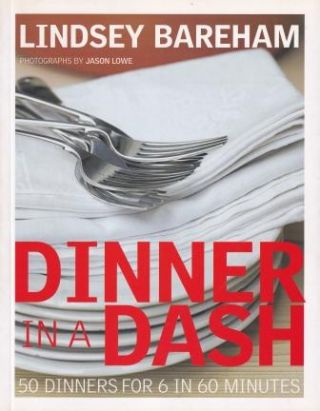 Dinner in a Dash: 50 dinners for 6. Lindsey Bareham