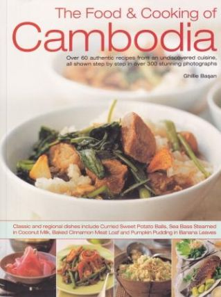 The Food & Cooking of Cambodia. Ghillie Basan