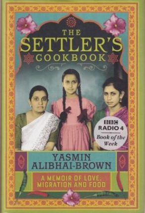 The Settler's Cookbook. Yasmin Alibhai-Brown