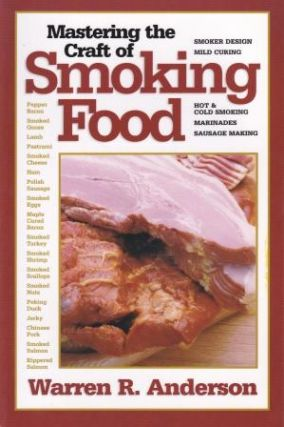 Mastering the Craft of Smoking Food. Warren R. Anderson