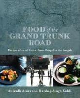 Food of the Grand Trunk Road. Anirudh Arora, Hardeep Singh Kohli