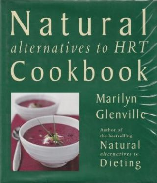 Natural Alternatives to HRT Cookbook. Marilyn Glenville, Lewis Esson