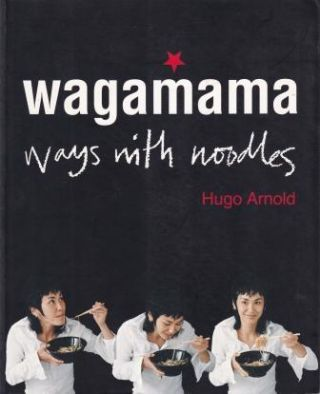 Wagamama: ways with noodles. Hugo Arnold