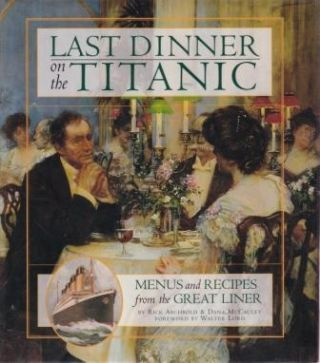 Last Dinner on the Titanic. Rick Archbold, Dana McCauley