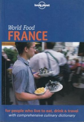 Lonely Planet World Food France. Steve Fallon, Michael Rothschild