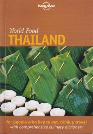 Lonely Planet World Food Thailand. Jo Cummings