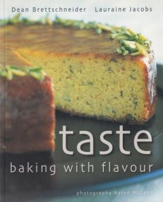 Taste: baking with flavour. Dean Brettschneider, Lauraine Jacobs