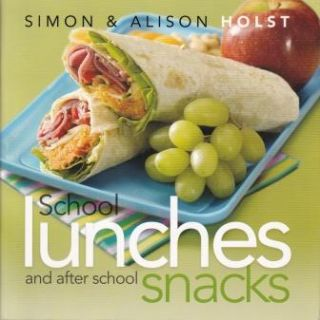 School Lunches & After School Snacks. Alison Holst, Simon Holst