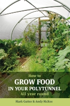 How to Grow Food in Your Polytunnel. Mark Gatter, Andy McKee