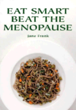 Eat Smart Beat the Menopause. Jane Frank