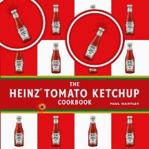 The Heinz Tomato Ketchup Cookbook. Paul Hartley