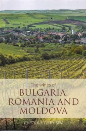 The Wines of Bulgaria, Romania & Moldova. Caroline Gilby